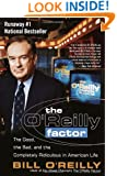 The O'Reilly Factor: The Good, the Bad, and the Completely Ridiculous in American Life