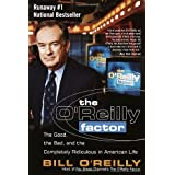 The O'Reilly Factor: The Good, the Bad, and the Completely Ridiculous in American Life ~ Bill O'Reilly