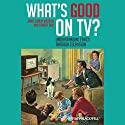What's Good on TV?: Understanding Ethics Through Television Audiobook by Jamie Carlin Watson, Robert Arp Narrated by Vince Bailey