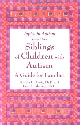 Siblings of Children With Autism: A Guide for Familes (Topics in Autism): Sandra L. Harris, Beth A., Ph.D. Glasberg: 9781890627294: Amazon.com: Books
