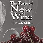 The Taste of New Wine | J. Keith Miller
