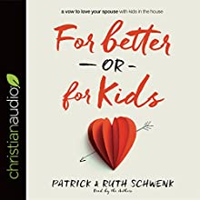 For Better or for Kids: A Vow to Love Your Spouse with Kids in the House | Livre audio Auteur(s) : Patrick Schwenk, Ruth Schwenk Narrateur(s) : Patrick Schwenk, Ruth Schwenk