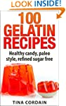 100 Gelatin Recipes: healthy candy, p...