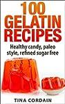 100 Gelatin Recipes - healthy candy,...