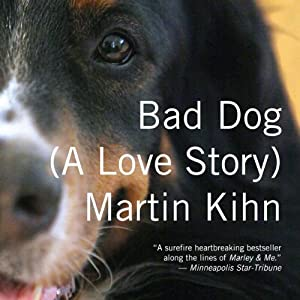 Bad Dog: A Love Story | [Martin Kihn]