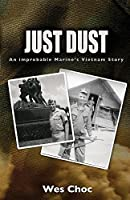Just Dust: An Improbable Marine's Vietnam Story