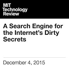 A Search Engine for the Internet's Dirty Secrets Other by Tom Simonite Narrated by Elizabeth Wells
