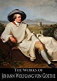 Image of The Complete Works of Johann Wolfgang von Goethe: Faust, Wilhelm Meister, Torquato Tasso, The Sorrows Of Young Werther and More (23 Books With Active Table of Contents)