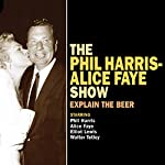 The Phil Harris - Alice Faye Show: Explain the Beer | Ed James,Ray Brenner,Al Schwartz,Frank Gold
