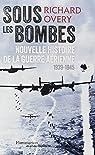 Sous les bombes : Nouvelle histoire de la guerre a�rienne, 1939-1945 par Overy