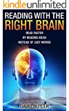 Reading with the Right Brain: Read Faster by Reading Ideas Instead of Just Words (speed reading, speed reading course, speed reading exercises)