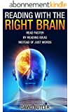 Reading with the Right Brain: Read Faster by Reading Ideas Instead of Just Words (speed reading, speed reading course, speed reading exercises) (English Edition)