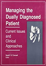 Managing the Dually Diagnosed Patient Current Issues and Clinical Approaches by David F O'Connell