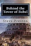 Behind the Tower of Babel Steve Preston