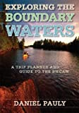 img - for [ Exploring the Boundary Waters: A Trip Planner and Guide to the Bwcaw [ EXPLORING THE BOUNDARY WATERS: A TRIP PLANNER AND GUIDE TO THE BWCAW ] By Pauly, Daniel ( Author )Apr-01-2005 Paperback book / textbook / text book