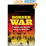 Border War: Fighting over Slavery before the Civil War (Civil War America)