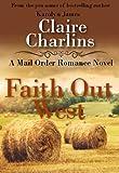 Faith Out West (A Mail Order Romance Novel) (7) (Clara & George) (A Mail Order Romance series)