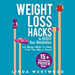 Weight Loss Hacks to Boost Your Metabolism: Lose Weight While You Sleep, & Eat Your Way to Skinny! | Linda Westwood