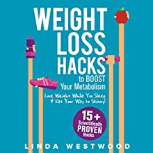 Weight Loss Hacks to Boost Your Metabolism: Lose Weight While You Sleep, & Eat Your Way to Skinny! Audiobook by Linda Westwood Narrated by Claire Heffron