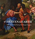 img - for Of Heaven and Earth: 500 Years of Italian Painting from Glasgow Museums book / textbook / text book