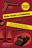 Books, Crooks, and Counselors: How to Write Accurately About Criminal Law and Courtroom Procedure