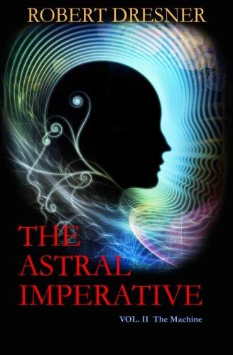 The Astral Imperative (Vol. II): The Machine PDF