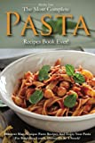The Most Complete Pasta Recipes Book Ever!: Discover Many Unique Pasta Recipes and Enjoy Your Pasta for Breakfast, Lunch, Dinner or As a Snack!