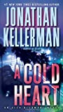 Jonathan Kellerman A Cold Heart (Alex Delaware Novels)