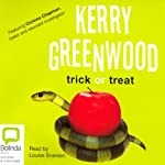Trick or Treat (       UNABRIDGED) by Kerry Greenwood Narrated by Louise Siversen
