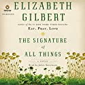 The Signature of All Things: A Novel Hörbuch von Elizabeth Gilbert Gesprochen von: Juliet Stevenson