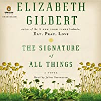 The Signature of All Things: A Novel (       UNABRIDGED) by Elizabeth Gilbert Narrated by Juliet Stevenson
