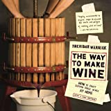 The Way to Make Wine: How to Craft Superb Table Wines at Home, With a New Preface
