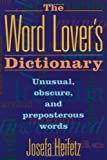 The Word Lover's Dictionary: Unusual, Obscure, and Preposterous Words (0806517204) by Josefa Heifetz