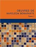 echange, troc Napoléon Bonaparte - Oeuvres de Napoléon Bonaparte: Tome I (Large Print Edition)