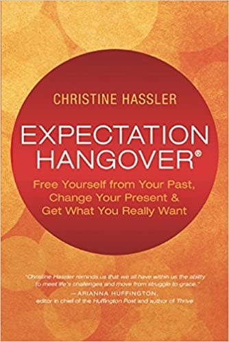 Expectation Hangover: Free Yourself from Your Past, Change Your Present and Get What You Really Want by Lissa Rankin & Christine Hassler