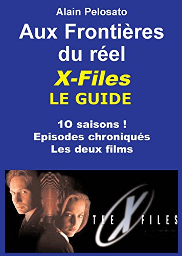 X-Files le Guide  Aux frontières du Réel (Les guides des séries TV de SF t. 2)