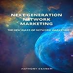 Next Generation Network Marketing: The New Rules of Network Marketing   Anthony Ekanem
