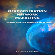 Next Generation Network Marketing: The New Rules of Network Marketing Audiobook by Anthony Ekanem Narrated by Dan McGowan