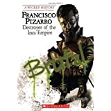 Francisco Pizarro: Destroyer of the Inca Empire (Wicked History)