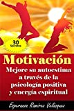 MOTIVACI�N: Autoestima mejor�a a trav�s de la Psicolog�a Positiva y energ�a espiritual.  � 30 Secretos !