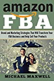 Amazon FBA: Brand and Marketing Strategies That Will Transform Your FBA Business and Help Sell Your Products (Volume 4)