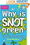 Why Is Snot Green?: The Science Museu...