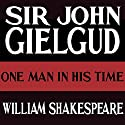 One Man in His Time Performance by William Shakespeare Narrated by John Gielgud