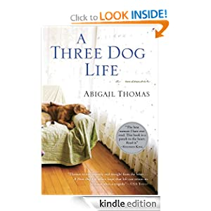 Kindle Daily Deal: A Three Dog Life, by Abigail Thomas. Publisher: Houghton Mifflin; 1 edition (September 5, 2007)