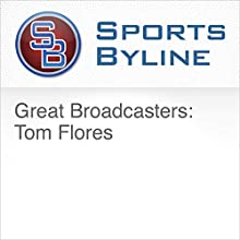 Great Broadcasters: Tom Flores Radio/TV Program by Ron Barr Narrated by Ron Barr, Tom Flores