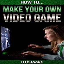 How to Make Your Own Video Game: Quick Start Guide: How to eBooks, Book 41 Audiobook by  HTeBooks Narrated by Mark Keen