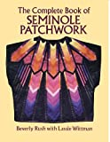 Beverly Rush The Complete Book of Seminole Patchwork (Dover Quilting)
