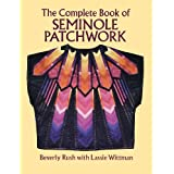 The Complete Book of Seminole Patchworkby Beverly Rush