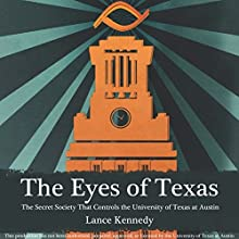 The Eyes of Texas: The Secret Society That Controls the University of Texas at Austin (       UNABRIDGED) by Lance Kennedy Narrated by Jack Chekijian