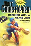 Catcher with a Glass Arm (Matt Christopher Sports Classics)